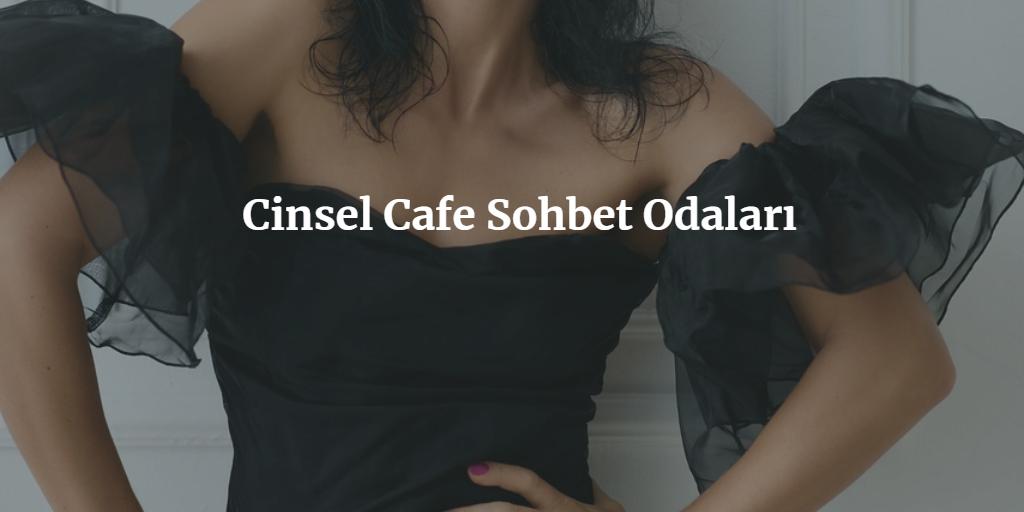 Cinsel Cafe Sohbet Odaları